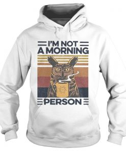 Owl Drink Coffee Im Not A Morning Person Vintage  Hoodie