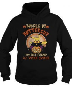 Pikachu Buckle Up Buttercup You Just Flipped My Witch Switch  Hoodie