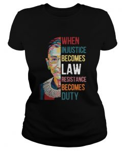 Ruth Bader Ginsburg When Injustice Becomes Law Rebellion Becomes Duty  Classic Ladies