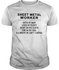 Sheet Metal Worker Hated By Many Loved By Plenty Heart On His Sleeve Fire In His SoulA Mouth He Unisex