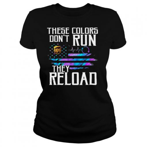 These Colors Dont Run UPS They Reload shirt