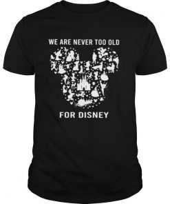 We are never too old for disney mickey mouse shirt
