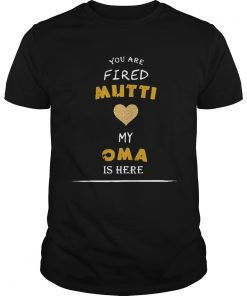 You Are Fired Mutti My Oma Is Here  Unisex