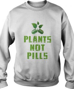 plants not pills  Sweatshirt