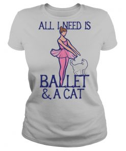 All I Need Is Ballet A Cat shirt