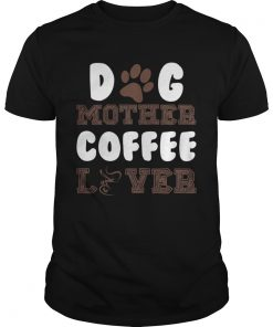 Dog Mother Coffee Lover  Unisex