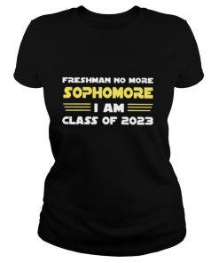 FRESHMAN NO MORE SOPHOMORE I AM CLASS OF 2023 shirt