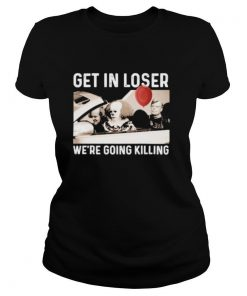 Halloween horror characters get in loser we're goinng killing shirt