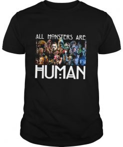 Horror Movie all Monsters are Human shirt