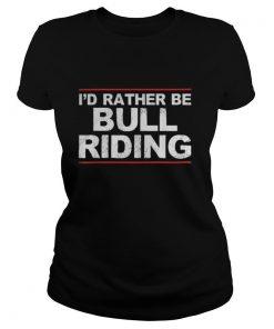 I'd rather be bull riding shirt