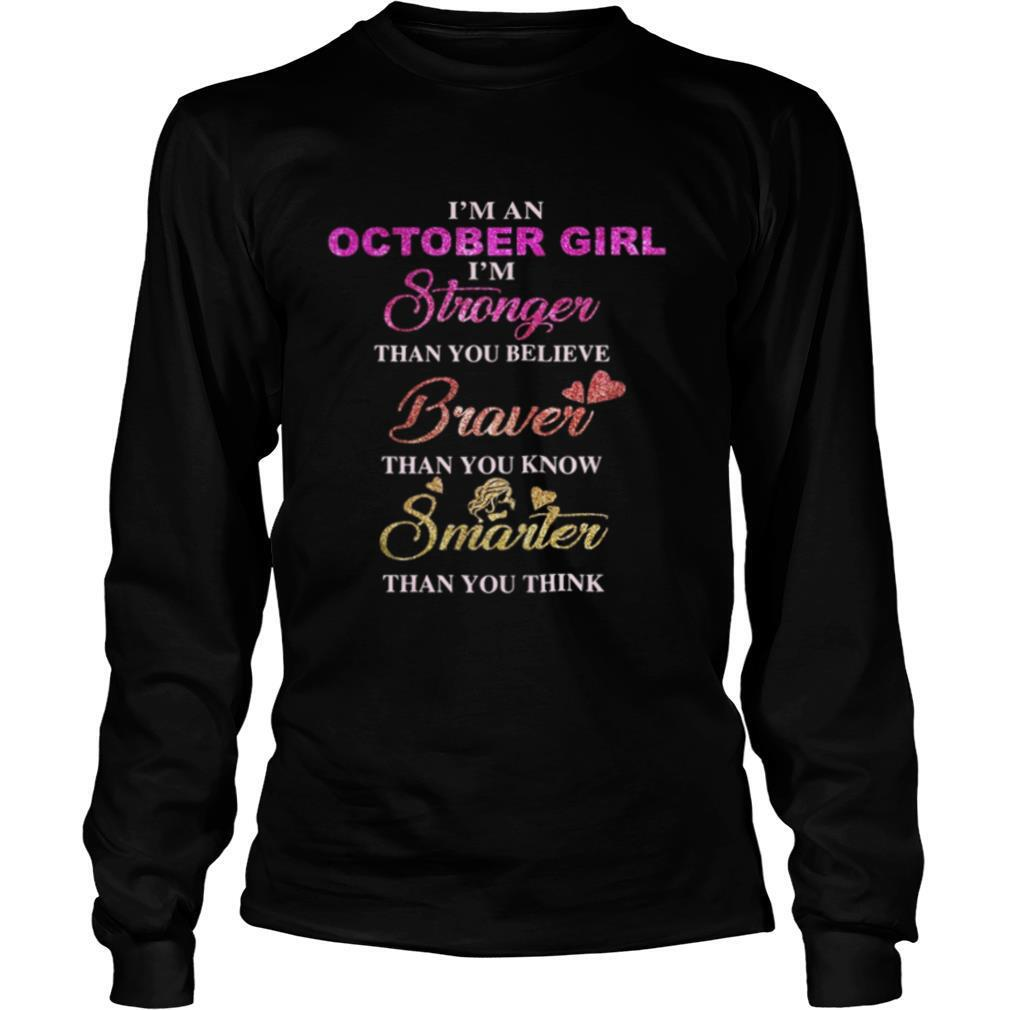 I'm an october girl i'm stronger than you believe braver than you know smarter than you think heart shirt