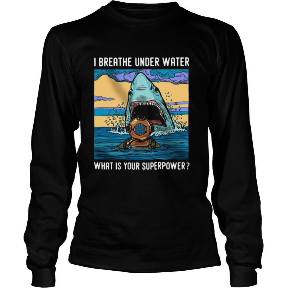 I Breathe Under Water What Is Your Superpower shirt