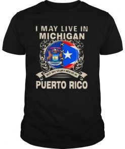 I May Live In Michigan But My Story Began In Puerto Rico shirt
