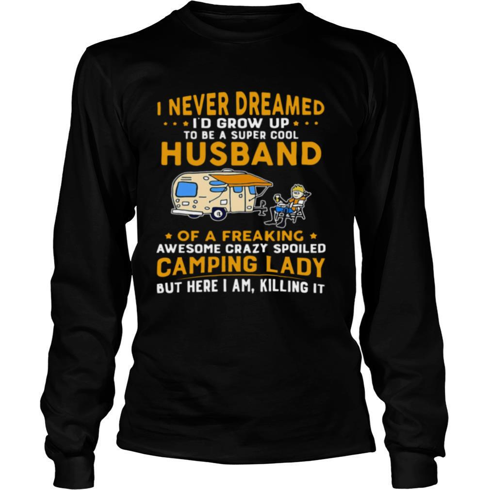 I Never Dreamed Id Grow Up To Be A Super Cool Husband Of A Freaking Awesome Crazy Spoiled Camping Lady Wife Spouse shirt