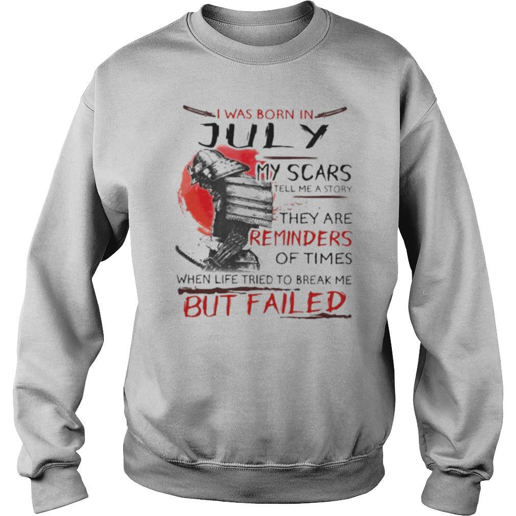 I was born july my scars tell me a story they are reminders of times when life tried to break me but failed shirt