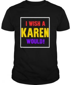 I wish a karen would retro shirt
