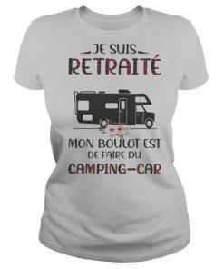 Je suis retraite mon boulot est de faire du camping car shirt