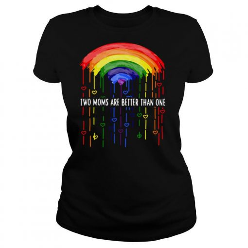LGBT Two Moms Are Better Than One shirt