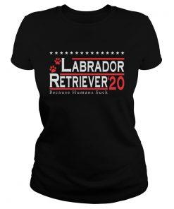 Labrador Retriever 2020 Because Humans Suck  Classic Ladies