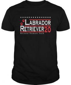 Labrador Retriever 2020 Because Humans Suck  Unisex