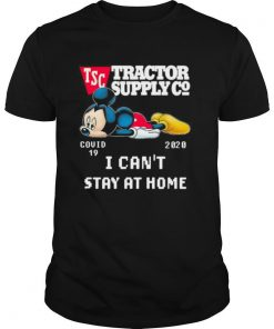 Mickey mouse tractor supply i can't stay at home covid 19 2020 shirt