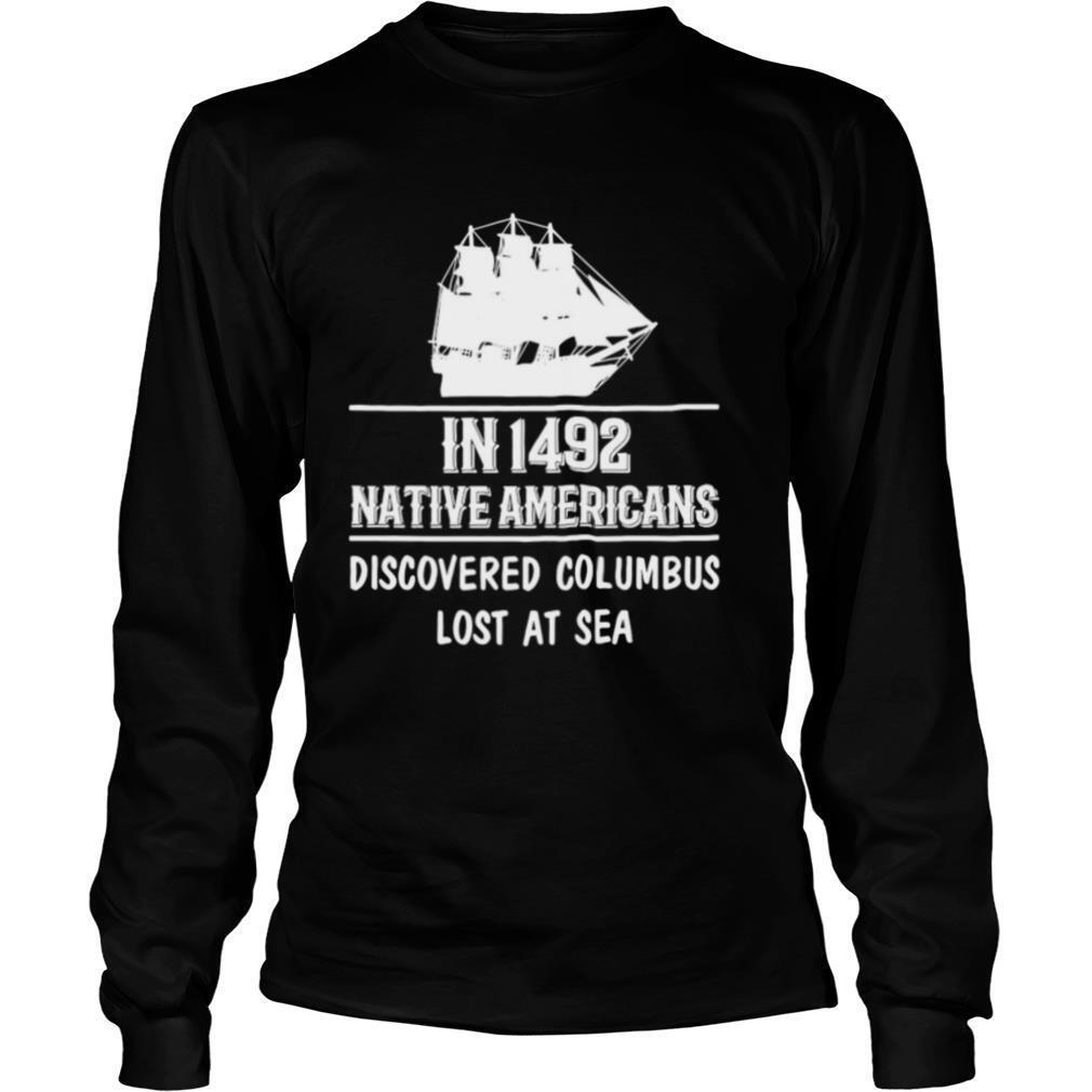 Nice In 1492 Native Americans Discovered Columbus Lost At Sea shirt