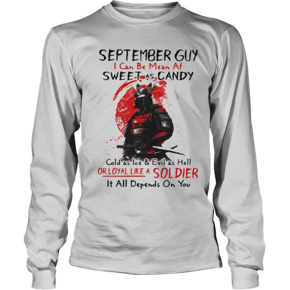 Samurai September Guy I Can Be Mean Af Sweet As Candy Cold As Ice shirt