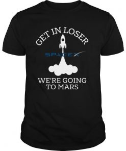 Spacex Get In Loser We're Going To Mars shirt