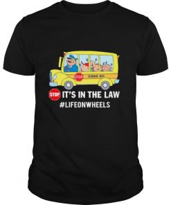 Stop School Bus Stop Its In The Law Lifeonwheels shirt