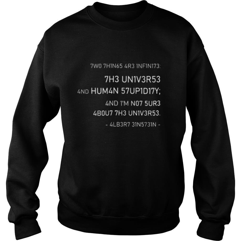 Two Things Are Infinite The Universe And Human Stupidity And I'm Not Sure About The Universe shirt