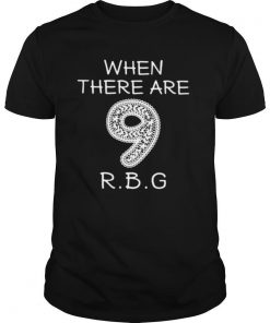 When There Are 9 RBG shirt