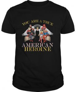 You Are A True American Heroine shirt