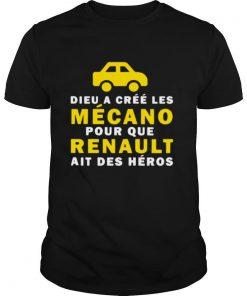 Dieu A Cree Les Mecano Pour Que Renault Ait Des Heros shirt