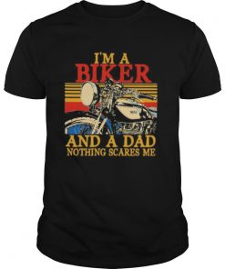 I'm a biker and a dad nothing scares me vintage retro shirt