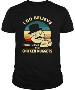 I Do Believe I Will Have The Chicken Nuggets 2021 shirt