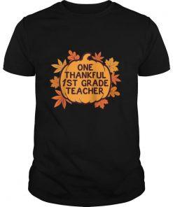 One Thankful 1st Grade Teacher Thanksgiving shirt