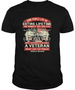 Some people live an entire lifetime a veteran ronald reagan shirt