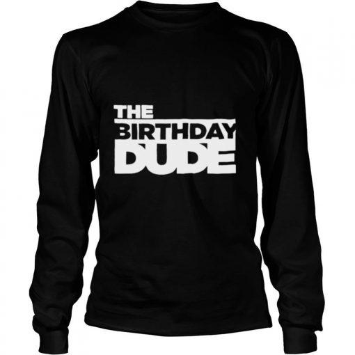 The birthday Dude shirt