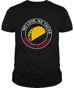 no love no tacos food lover shirt