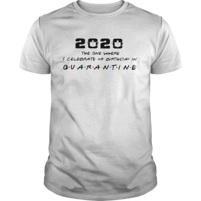 2020 The One I Celebrate My Birthday In Quarantine  Unisex
