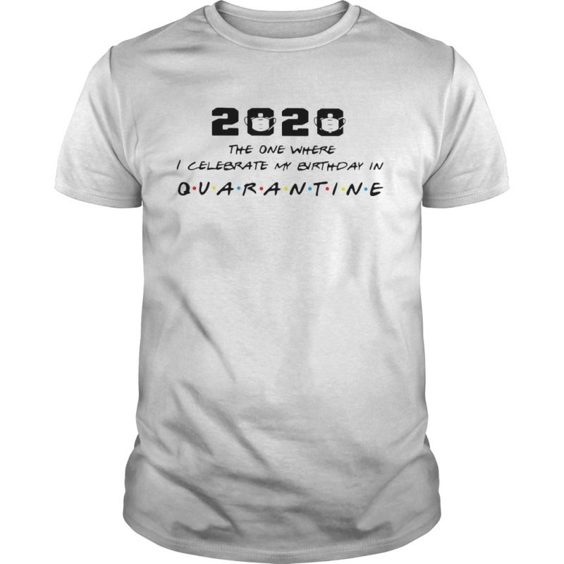 2020 The One I Celebrate My Birthday In Quarantine  Unisex
