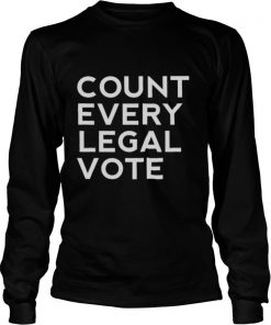 Count every legal vote protest president trump election shirt