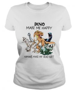 Dinosaur Make me happy Humans make my head hurt  Classic Ladies