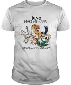 Dinosaur Make me happy Humans make my head hurt  Unisex