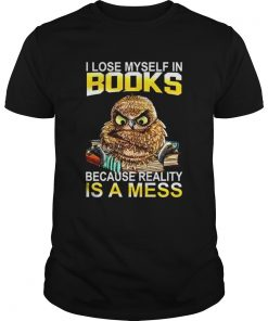 I Lose Myself In Books Because Reality Is A Mess  Unisex