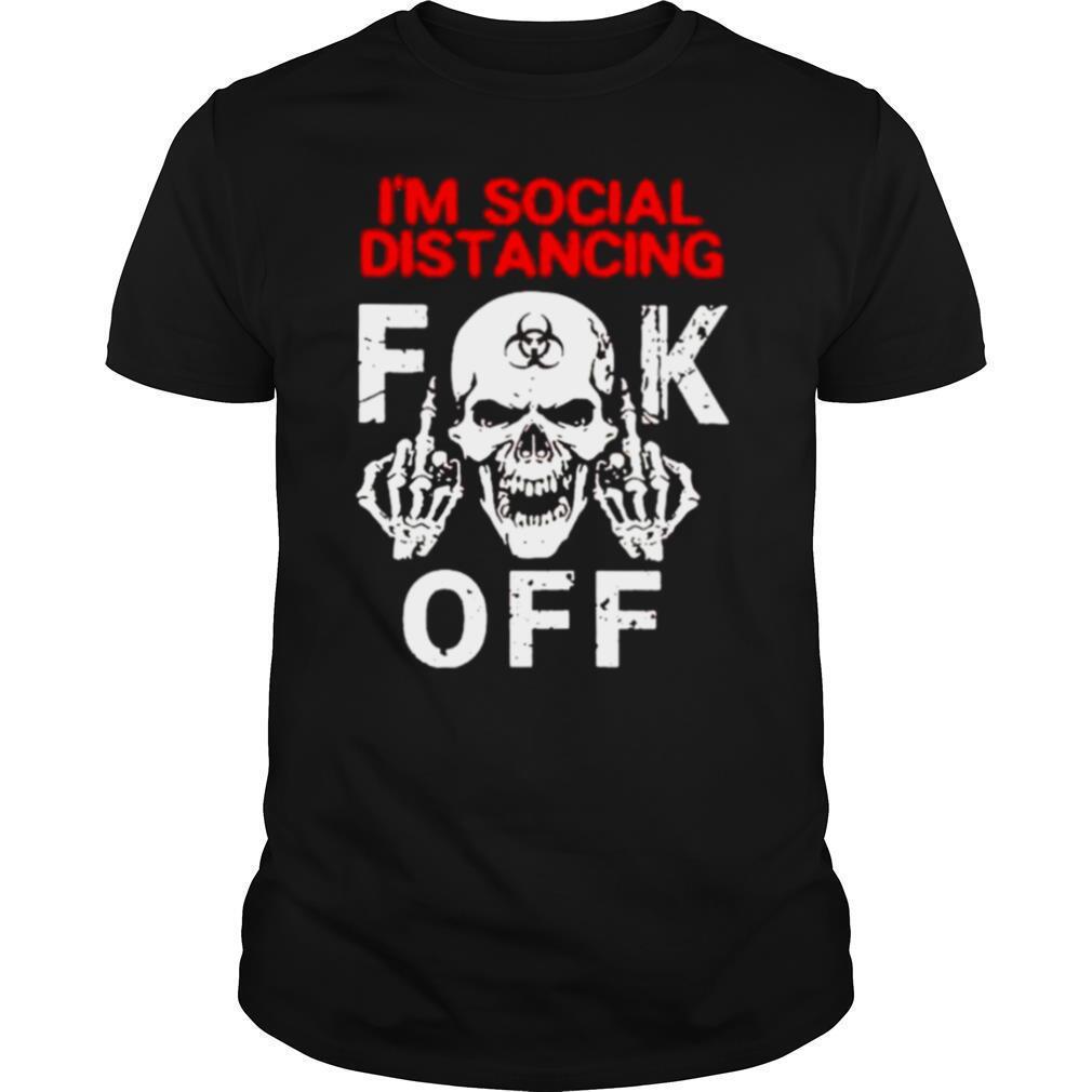 Im social distancing fuck off Coronavirus shirt