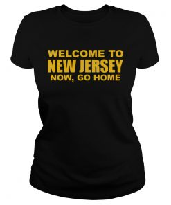 Welcome To New Jersey Now Go Home  Classic Ladies