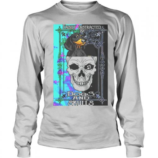 Dachshund And Skull Easily Distracted By Dogs And Skulls shirt