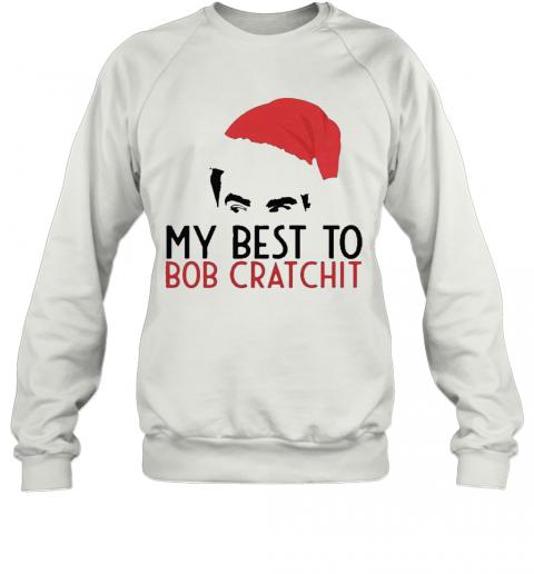 David Rose Santa 2020 My Best To Bob Cratchit T-Shirt Unisex Sweatshirt