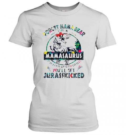 Dinosaurs Forget Mama Bear Im A Mamasaurus T-Shirt Classic Women's T-shirt